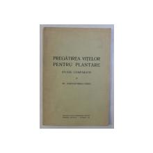 PREGATIREA VITELOR PENTRU PLANTARE - STUDIU COMPARATIV de GH. CONSTANTINESCU - ISMAIL , 1939