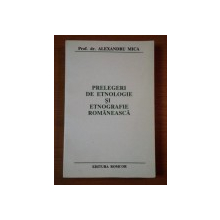 PRELEGERI DE ETNOLOGIE SI ETNOGRAFIE ROMANEASCA de ALEXANDRU MICA