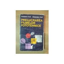 PRELUCRAREA FILMELOR FOTOTEHNICE de SVETLANA IROD , ALEXANDRU IROD , 1981