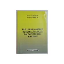 PRELUCRARI NUMERICE DE SEMNAL IN ANALIZA CALITATII ENERGIEI ELECTRICE de PETRU CLEMINTE , COSTIN CEPISCA , 2006