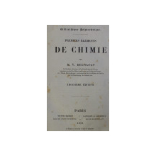 PREMIERS ELEMENTS DE CHIMIE par M . V. REGNAULT , 1855