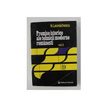 PREMISE ISTORICE ALE TEHNICII MODERNE ROMANESTI , VOLUMUL II de N. LEONACHESCU , 1996