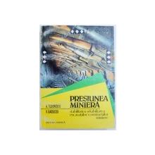 PRESIUNEA MINIERA  - STABILITATEA SI FIABILITATEA EXCAVATIILOR CONSTRUCTIILOR MINIERE, VOL. I de A . TEODORESCU si V. GAIDUCOV , 1995