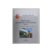 PREVENIREA SI STINGEREA INCENDIILOR ( P.S.I. ) - legislatie actualizata pana la 2 MAI 2007