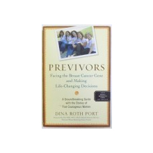 PREVIVORS  - FACING THE BREAST CANCER GENE AND MAKING LIFE - CHANGING DECISIONS by DINA ROTH PORT , 2010