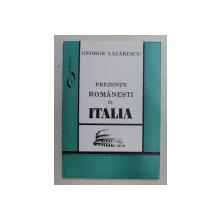 PREZENTE ROMANESTI IN ITALIA de GEORGE LAZARESCU , 1995 , DEDICATIE *