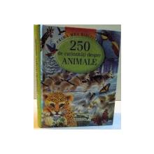 PRIMA MEA BIBLIOTECA , 250 DE CURIOZITATI DESPRE ANIMALE , 2008