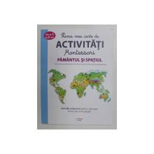 PRIMA MEA CARTE DE ACTIVITATI MONTESSORI , PAMANTUL SI SPATIUL , 2021