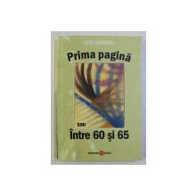 PRIMA PAGINA SAU INTRE 60 SI 65 . IN MEMORIAM V. VOICULESCU de LIVIU GRASOIU , 2007 DEDICATIE*