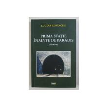 PRIMA STATIE INAINTE DE PARADIS - roman de LUCIAN COSTACHE , 2012 , DEDICATIE*