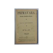 PRIMAVARA  - REVISTA STIINTIFICA  - LITERARA , NO. 11 - 12 , 1913