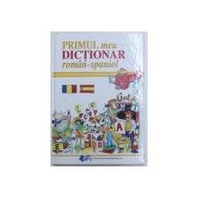 PRIMUL MEU DICTIONAR ROMAN - SPANIOL , redactori DONATELLA BERGAMINO si ANDREA PERA , 2008