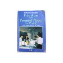 PRIMUL PAS SPRE PREMIUL NOBEL IN FIZICA  - GHID PENTRU CERCURILE DE FIZICA de SEVER IOSIF GEORGESCU , 2001 , DEDICATIE*, PREZINTA HALOURI DE APA