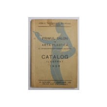 PRIMUL SALON DE ARTA PLASTICA AL ARTISTILOR DIN INVATAMANTUL SUPERIOR SECUNDAR , CATALOG ILUSTRAT , 1936