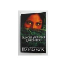 PRINCESS SULTANA 'S DAUGHTERS by JEAN SASSON , 2013