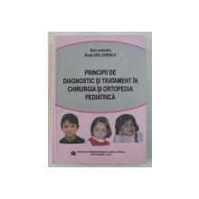 PRINCIPII DE DIAGNOSTIC SI TRATAMENT IN CHIRURGIA SI ORTOPEDIA PEDIATRICA de RADU BALANESCU , 2011