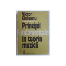 PRINCIPII FUNDAMENTALE IN TEORIA MUZICII de VICTOR GIULEANU , 1975