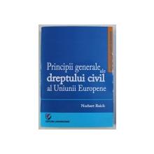 PRINCIPII GENERALE ALE DREPTULUI CIVIL AL UNIUNII EUROPENE de NORBERT REICH , 2014