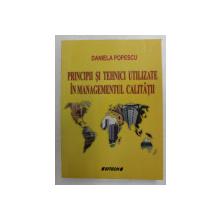 PRINCIPII SI TEHNICI UTILIZATE IN MANAGEMENTUL CALITATII de DANIELA POPESCU , 2007
