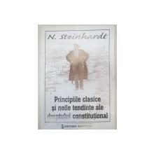 PRINCIPIILE CLASICE SI NOILE TENDITE ALE DREPTULUI CONSTITUTIONAL de N. STEINHARDT  2000 *PREZINTA SUBLINIERI IN TEXT