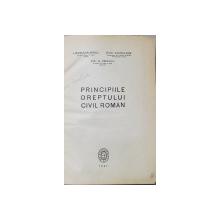 PRINCIPIILE DREPTULUI CIVIL ROMAN de I. ROSETTI BALANESCU, OVID SACHELARIE, NIC. G. NEDELCU - BUCURESTI, 1947