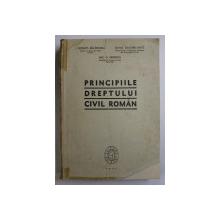 PRINCIPIILE DREPTULUI ROMAN de I. ROSETTI BALANESCU , OVID SACHELARIE , NIC G. NEDELCU , 1947