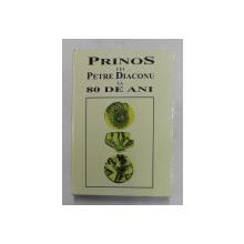 PRINOS LUI PETRE DIACONU LA 80 DE ANI , volum ingrijit de IONEL CANDEA ...MARIAN NEAGU , 2004