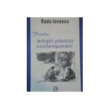 PRINTRE ARTISTII PLASTICI CONTEMPORANI de RADU IONESCU