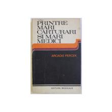 PRINTRE MARI CARTURARI SI MARI MEDICI- CONVORBIRI IMAGINARE  de ARCADIE PERCEK , 1980