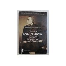 PRINTUL ION GHICA  ILUSTRUL DIRECTOR AL SCENEI NATIONALE de GABY MICHAILESCU , 2000 , DEDICATIE*