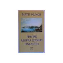 PRIVIRE ASUPRA ISTORIEI FINLANDEI de MATTI KLINGE , 2000