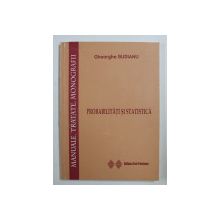 PROBABILITATI SI STATISTICA de GHEORGHE BUDIANU , 2005