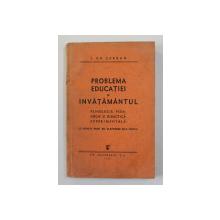 PROBLEMA EDUCATIEI SI INVATAMANTUL  - PSIHOLOGIE , PEDAGOGIE SI DIDACTICA EXPERIMENTALA de I. GR. SERBAN , 1937 , DEDICATIE*