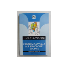 PROBLEME ACTUALE ALE PSIHOLOGIEI SOCIALE de LUCIAN COCHINESCU , 2008