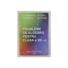 PROBLEME DE ALGEBRA PENTRU CLASA a - XII - a de M. TENA , I. OTARASANU , G. ANDREI , 1996