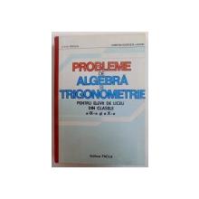 PROBLEME DE ALGEBRA SI TRIGONOMETRIE PENTRU ELEVII DE LICEU DIN CLASELE A IX - A si a X-A , 1983
