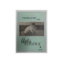 PROBLEME DE ARTA PLASTICA , NR. 4 , IULIE - AUGUST , 1962