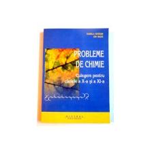 PROBLEME DE CHIMIE , CULEGERE PENTRU CLASELE A X A SI A XI A de DANIELA BOGDAN , ION BACIU , 2007