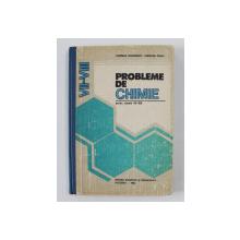 PROBLEME DE CHIMIE PENTRU CLASELE VII - VIII de CORNELIA GHEORGHIU si CAROLINA PARVU , 1982