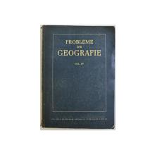 PROBLEME DE GEOGRAFIE VOL. IV , 1957