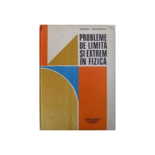 PROBLEME DE LIMITA SI EXTREM IN FIZICA  - EDITIA A II - A de ROMULUS SFICHI , 1990