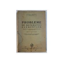 PROBLEME DE MATEMATICI ELEMENTARE  ORDONATE PE CLASE LICEALE , DUPA PROGRAMA ANALITICA DIN 1934 de SILVIA L .CREANGA , 1943