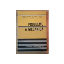 PROBLEME DE MECANICA de M. SARIAN , D. VOICULESCU , E. HASEGANU ZAMFIRESCU , Bucuresti 1983
