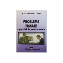 PROBLEME FISCALE  - PRACTICI DE SOLUTIONARE de N. GRIGORIE  - LACRITA , 2010