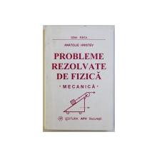 PROBLEME REZOLVATE DE FIZICA  - MECANICA de ANATOLIE HRISTEV , 1999