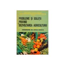 PROBLEME SI SOLUTII PRIVIND DEZVOLTAREA AGRICULTURII, CULEGERE DE ARTICOLE SI STUDII de NICOLAE MARINCUS, 1999