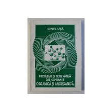 PROBLEME SI TESTE GRILA DE CHIMIE ORGANICA SI ANORGANICA de IONEL UTA , 1996