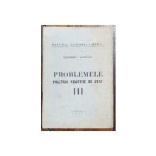 PROBLEMELE POLITICII NOASTRE DE STAT de GHEORGHE I. BRATIANU - BUCURESTI, 1935