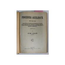 PROCEDURA ACCELERATA adnotata de EM . DAN  /  DE CE NU SE POATE APLICA ASA ZISA LEGE PENTRU INLESNIREA SI ACCELERAREA JUDECATILOR ? de CONST. L. NAUMESCU  , COLEGAT DE DOUA CARTI * , 1925
