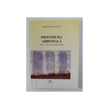 PROCEDURA ARBITRALA - ISTORIE , DOCTRINA , JURISPRUDENTA de GHEORGHE COTOFANA , 1999